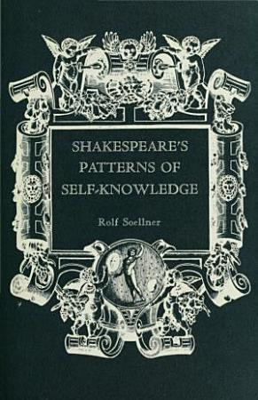 Shakespeare s Patterns of Self knowledge PDF