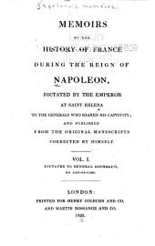 Napoleon's Memoirs: Napoléon I, Emperor of the French. Memoirs of the history of France during the reign of Napoleon ... 1823-26