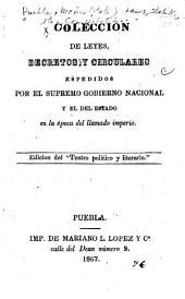 Colección de leyes, decretos y circulares espedidos por el supremo gobierno nacional y el del estado en la época del llamado imperio