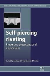 Self-Piercing Riveting: Properties, Processes and Applications