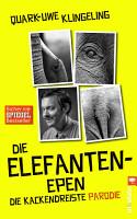 Die Elefanten Epen  Die kackendreiste Parodie von Die K  nguru Chroniken von Marc Uwe Kling PDF