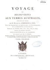 Voyage de découvertes aux terres Australes, exécuté par odre de Sa majesté l'Empereur et Roi, sur les corvettes le Géographe, le Naturaliste et la goëlette Le Casuarina: pendant les années 1800, 1801, 1802, 1803, et 1804