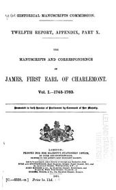 The Manuscripts and Correspondence of James, First Earl of Charlemont: Lord Charlemont's memoirs of his political life, 1755-1783. Correspondence, 1745-1783