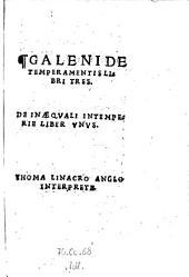 """""""Galeni"""" De Temperamentis Libri Tres. De Inæqvali Intemperie Liber Vnvs. Thoma Linacro Anglo Interprete"""