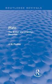 Plato: Plato: The Written and Unwritten Doctrines