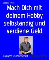 Mach Dich mit deinem Hobby selbständig und verdiene Geld