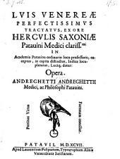 Luis venereae perfectissimus tractatus, ex ore Herculis Saxoniae ... exceptus, in capita distinctus ... luciq[ue] datus, opera Andreghetti Andreghettii