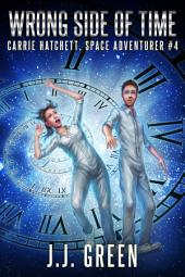 Wrong Side of Time: Carrie Hatchett, Space Adventurer #4