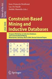 Constraint-Based Mining and Inductive Databases: European Workshop on Inductive Databases and Constraint Based Mining, Hinterzarten, Germany, March 11-13, 2004, Revised Selected Papers