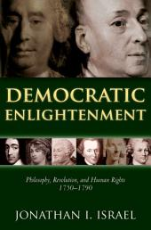 Democratic Enlightenment: Philosophy, Revolution, and Human Rights 1750-1790