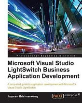Microsoft Visual Studio LightSwitch Business Application Development: A Jump-start Guide to Application Development with Microsoft's Visual Studio LightSwitch