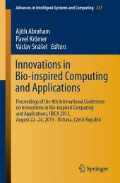 Innovations in Bio-inspired Computing and Applications: Proceedings of the 4th International Conference on Innovations in Bio-Inspired Computing and Applications, IBICA 2013, August 22 -24, 2013 - Ostrava, Czech Republic