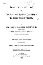 Dying at the Top: Or, The Moral and Spiritual Condition of the Young Men of America