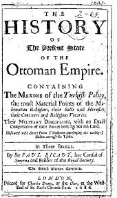 The History of the Present State of the Ottoman Empire: Containing The Maxims of the Turkish Polity, the Most Material Points of the Mahometan Religion, Their Sects and Heresies, Their Convents and Religious Votaries. Their Military Discipline, with an Exact Computation of Their Forces Both by Sea and Land ... In Three Books