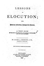 Lessons in Elocution: With Numerous Selections Analyzed for Practice : a Text Book in Reading and Speaking, for Schools, Seminaries, and Private Learners