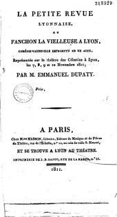 La petite revue lyonnaise, ou Fanchon la vielleuse à Lyon: comédie-vaudeville impromptu en un acte ; représentée sur le théâtre des Célestins à Lyon, les 7, 8, 9 et 10 novembre 1811