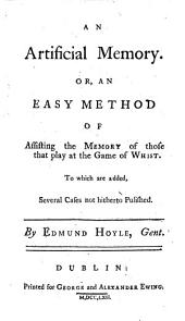 The Polite Gamester: Containing, Short Treatises on the Games of Whist, with an Artificial Memory, Quadrille, Back-gammon, Chess, Piquet, Billiards and Tennis. : Together with an Essay Towards Making the Doctrine of Chances, Easy to Those who Understand Vulgar Arithmetic Only. : To which are Added, Some Useful Tables on Annuities for Lives, &c. &c. &c