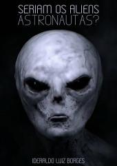 Seriam Os Aliens Astronautas?