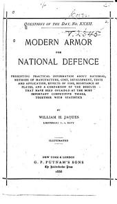 Modern Armor for National Defence: Presenting Practical Information about Material, Methods of Manufacture, Cost, Development, Tests and Application, Effects of Fire, Resistance of Plates, and a Comparison of the Results that Have Been Obtained at the Most Important Competitive Trials, Together with Statistics
