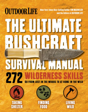 Outdoor Life  The Ultimate Bushcraft Survival Manual
