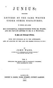 Junius: including letters by the same writer under other signatures: to which are added his confidential correspondence with Mr. Wilkes and his private letters to Mr. H.S. Woodfall, Volume 1
