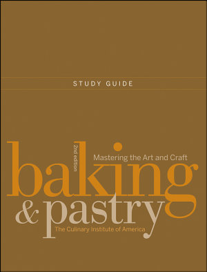 Study Guide to Accompany Baking and Pastry  Mastering the Art and Craft  2e PDF