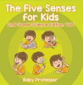The Five Senses for Kids | 2nd Grade Science Edition: Volume 1
