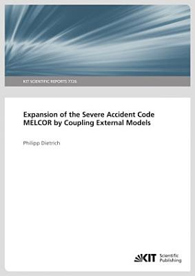 Expansion of the Severe Accident Code MELCOR by Coupling External Models