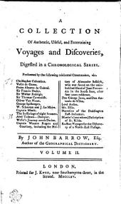 A Collection Of Authentic, Useful, and Entertaining Voyages and Discoveries, Digested in a Chronological Series. Performed by the Following Celebrated Commanders, Viz. Christopher Columbus. Vasco de Gama. Pedro Alvarez de Gabral. Sir Francis Drake. Sir Walter Raleigh. Sir Thomas Cavendish. Oliver Van Noort. George Spilbergen. W. Schooten and J. Le Maire. Captain Monk. The Sufferings of Eight Seamen. Abel Tasman.-----Dampier. Wafer's Journey Across Darien. Captain Woodes Rogers and Courtney, Including the History of Alexander Selkirk, who was Found on the Uninhabited Island of Juan Fernandes in the South Seas, After Four Years Residence. Don George Juan, and Don Antonio de Ulloa. Lord Anson. Mr. Ellis. Narrative of the Doddington East-Indiaman. Martin's (and Others) Description of St. Kilda. Russian Voyages for the Discovery of a North-East Passage: Volume 2