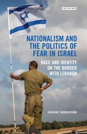 Nationalism and the Politics of Fear in Israel: Race and Identity on the Border with Lebanon