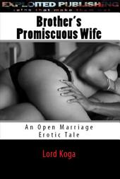 Brother's Promiscuous Wife:: An Open Marriage Erotic Tale
