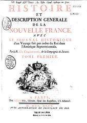 Histoire et description générale de la nouvelle France, avec le journal historique d'un voyage fait par odre du roi dans l'Amérique septentrionale, par le P. de Charlevoix,...