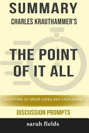 Summary  Charles Krauthammer s the Point of It All  A Lifetime of Great Loves and Endeavor  Discussion Prompts  Book