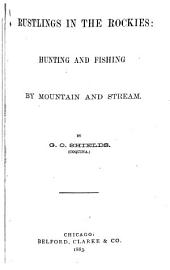 Hunting in the Great West: (Rustling in the Rockies.) Hunting and Fishing by Mountain and Stream