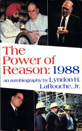 The Power of Reason 1988: An Autobiography By Lyndon H. LaRouche, Jr.