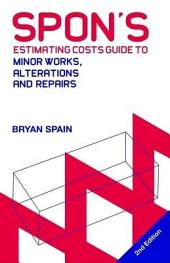 Spon's Estimating Costs Guide to Minor Works, Alterations and Repairs to Fire, Flood, Gale and Theft Damage: Unit Rates and Project Costs, Second Edition, Edition 2