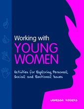 Working with Young Women: Activities for Exploring Personal, Social and Emotional Issues Second Edition, Edition 2