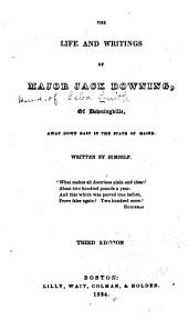 The Life and Writings of Major Jack Downing of Downingville: Away Down East in the State of Maine