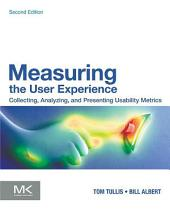 Measuring the User Experience: Collecting, Analyzing, and Presenting Usability Metrics, Edition 2