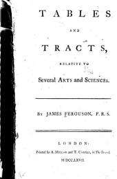 Tables and Tracts: Relative to Several Arts and Sciences