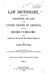 A Law Dictionary, Adapted to the Constitution and Laws of the United States of America, and of the Several States of the American Union: With References to the Civil and Other Systems of Foreign Law, Volume 1