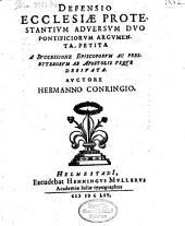Defensio ecclesiae Protestantium adversum duo pontificiorum argumenta: petita a successione episcoporum ac presbyterorum ab Apostolis usque derivata