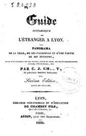 Guide pittoresque de l'étranger à Lyon. Panorama de la ville, de ses faubourgs et d'une partie de ses environs... par C. J. Ch...t