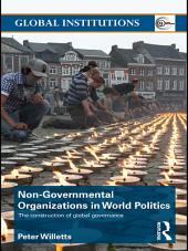 Non-Governmental Organizations in World Politics: The Construction of Global Governance