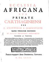 Emanuelis a Schelstrate Ecclesia Africana sub primate Carthaginiensi