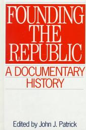 Founding the Republic: A Documentary History