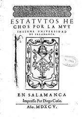 Estatutos hechos por la muy insigne Vniuersidad de Salamanca