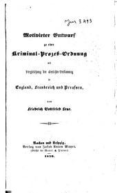 Motivirter Entwurf zu einer Kriminal-Prozess-0rdnung mit Vergleichung der Gerichts-Verfassung in England, Frankreich und Preussen