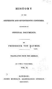 History of the Sixteenth and Seventeenth Centuries: Illustrated by Original Documents, Volume 2
