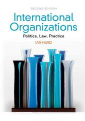 International Organizations: Politics, Law, Practice, Edition 2